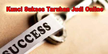Kunci Sukses Taruhan Judi Online